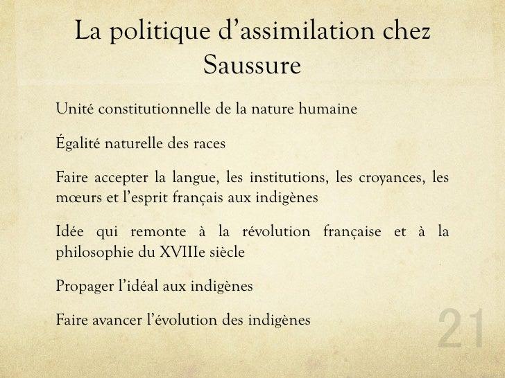La politique d'assimilation chez              Saussure Unité constitutionnelle de la nature humaine  Égalité naturelle des...
