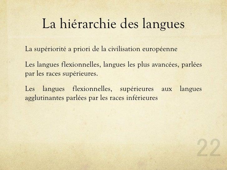 La hiérarchie des langues La supériorité a priori de la civilisation européenne  Les langues flexionnelles, langues les pl...