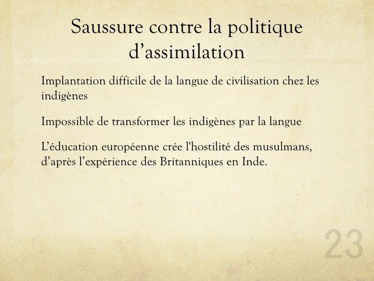 Saussure contre la politique             d'assimilation Implantation difficile de la langue de civilisation chez les indig...