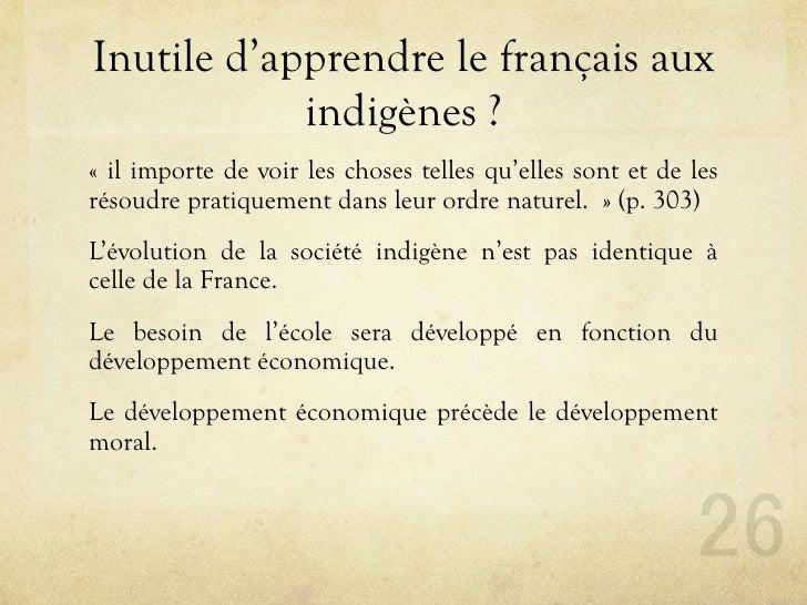 Inutile d'apprendre le français aux             indigènes ? « il importe de voir les choses telles qu'elles sont et de les...