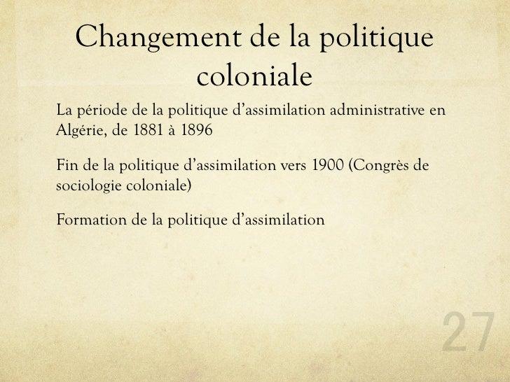 Changement de la politique          coloniale La période de la politique d'assimilation administrative en Algérie, de 1881...