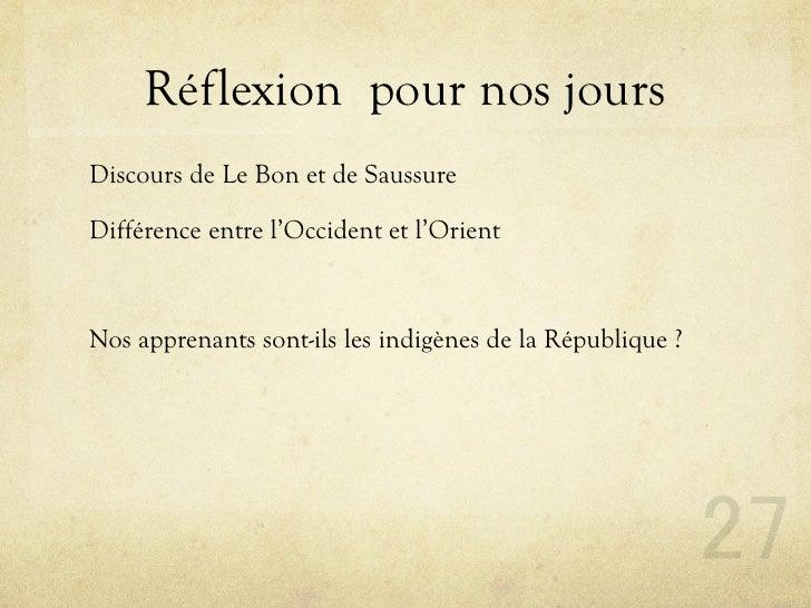 Réflexion pour nos jours Discours de Le Bon et de Saussure  Différence entre l'Occident et l'Orient    Nos apprenants sont...