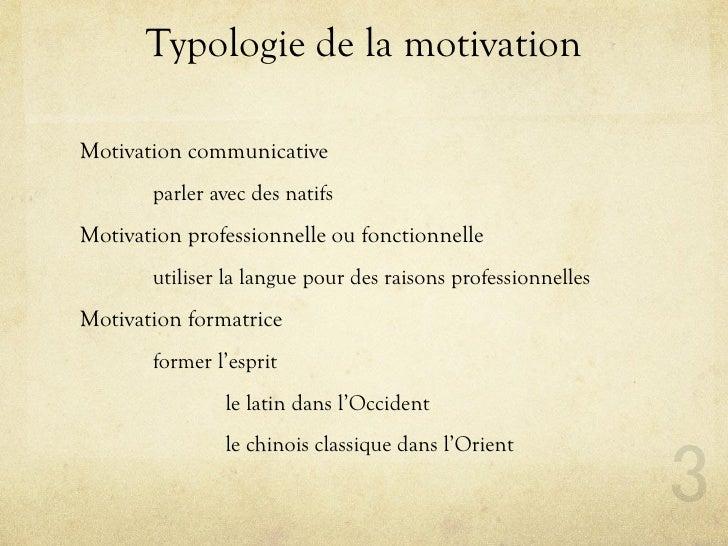 Typologie de la motivation  Motivation communicative        parler avec des natifs Motivation professionnelle ou fonctionn...