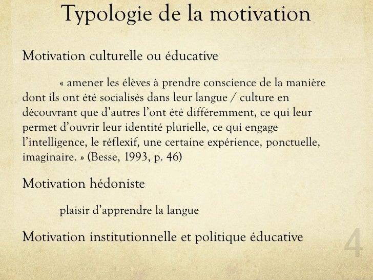 Typologie de la motivation Motivation culturelle ou éducative          « amener les élèves à prendre conscience de la mani...