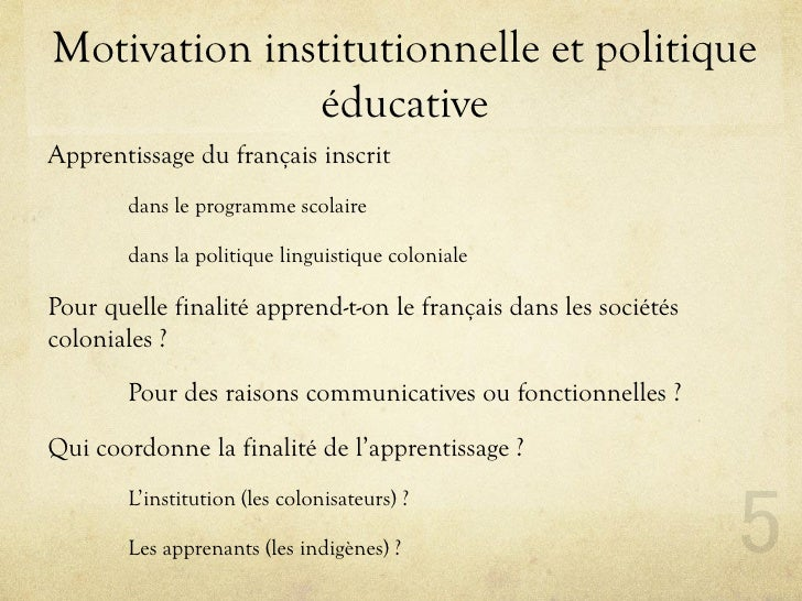 Motivation institutionnelle et politique               éducative Apprentissage du français inscrit        dans le programm...