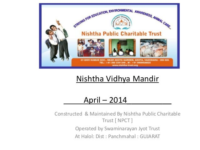 Nishtha Vidhya Mandir  April – 2014__________  Constructed & Maintained By Nishtha Public Charitable  Trust [ NPCT ]  Oper...