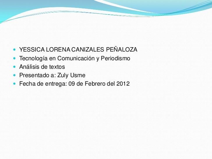  YESSICA LORENA CANIZALES PEÑALOZA Tecnología en Comunicación y Periodismo Análisis de textos Presentado a: Zuly Usme...