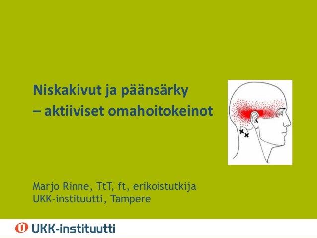 Alaotsikko – pvm - tms Niskakivut ja päänsärky – aktiiviset omahoitokeinot Marjo Rinne, TtT, ft, erikoistutkija UKK-instit...