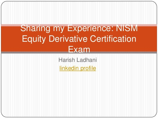 final nism series viii equity Nism series-viii equity derivatives certification examination wwwintelivisto com in order to augment market quality and standard of practices in the securities market in india among intermediaries, their workforce, investors and other stakeholders, nism has launched its series-viii equity .