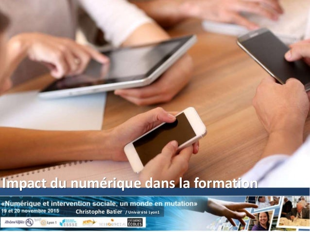 Impact du numérique dans la formation Christophe Batier / Université Lyon1