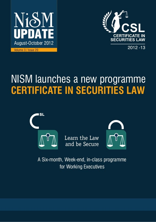 August-October 2012Volume 3 / Issue 20NISM launches a new programmeCERTIFICATE IN SECURITIES LAW                          ...