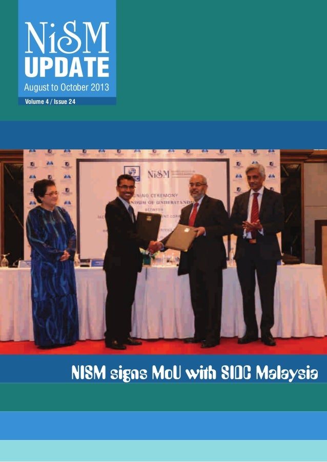 August to October 2013 Volume 4 / Issue 24  NISM signs MoU with SIDC Malaysia