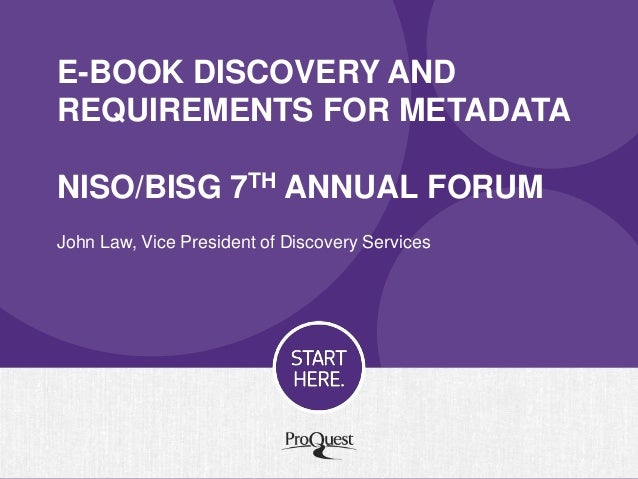 E-BOOK DISCOVERY AND REQUIREMENTS FOR METADATA NISO/BISG 7TH ANNUAL FORUM John Law, Vice President of Discovery Services