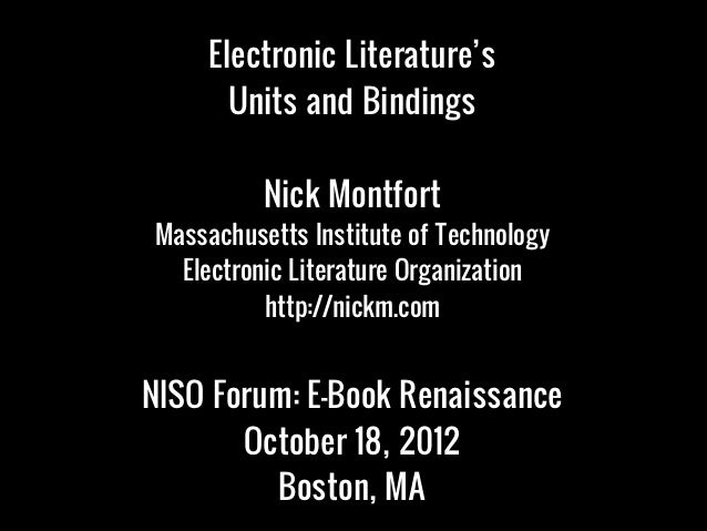 Electronic Literature's       Units and Bindings          Nick MontfortMassachusetts Institute of Technology  Electronic L...