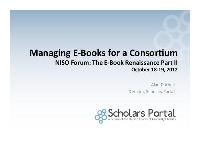 Managing E-‐Books for a Consor0um         NISO Forum: The E-‐Book Renaissance Part II           ...