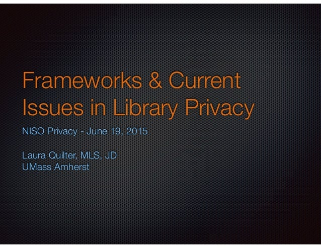 Frameworks & Current Issues in Library Privacy NISO Privacy - June 19, 2015 