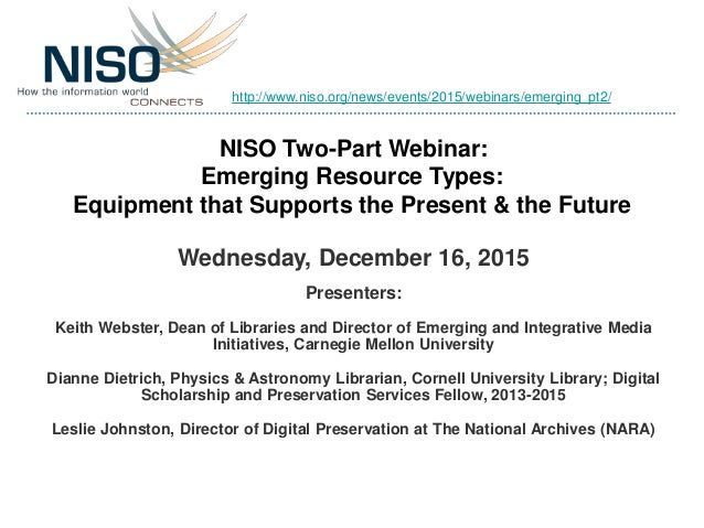 NISO Two-Part Webinar: Emerging Resource Types: Equipment that Supports the Present & the Future Wednesday, December 16, 2...