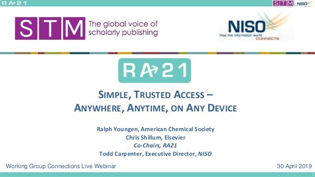 30 April 2019 SIMPLE, TRUSTED ACCESS – ANYWHERE, ANYTIME, ON ANY DEVICE Ralph Youngen, American Chemical Society Chris Shi...