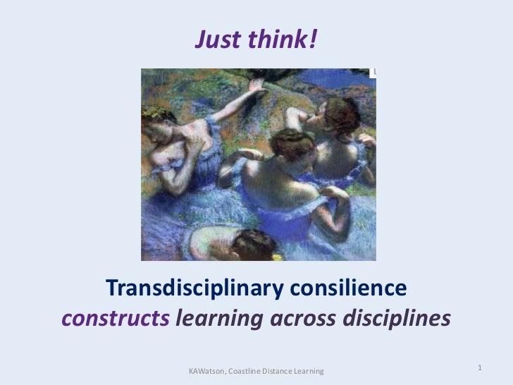 Just think!Transdisciplinary consilienceconstructs learning across disciplines<br />1<br />KAWatson, Coastline Distance Le...