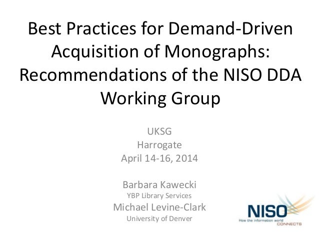 Best Practices for Demand-Driven Acquisition of Monographs: Recommendations of the NISO DDA Working Group UKSG Harrogate A...