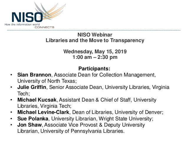 NISO Webinar Libraries and the Move to Transparency Wednesday, May 15, 2019 1:00 am – 2:30 pm Participants: • Sian Brannon...