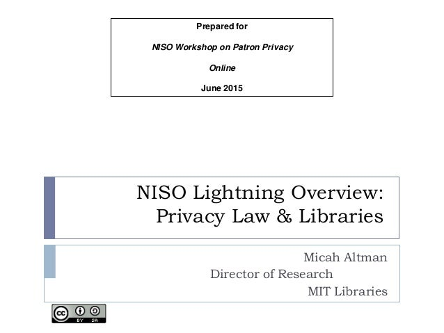 NISO Lightning Overview: Privacy Law & Libraries Micah Altman Director of Research MIT Libraries Prepared for NISO Worksho...