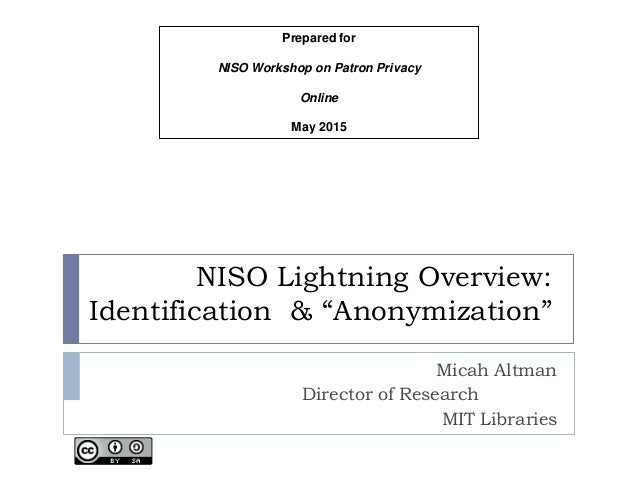 "NISO Lightning Overview: Identification & ""Anonymization"" Micah Altman Director of Research MIT Libraries Prepared for NIS..."