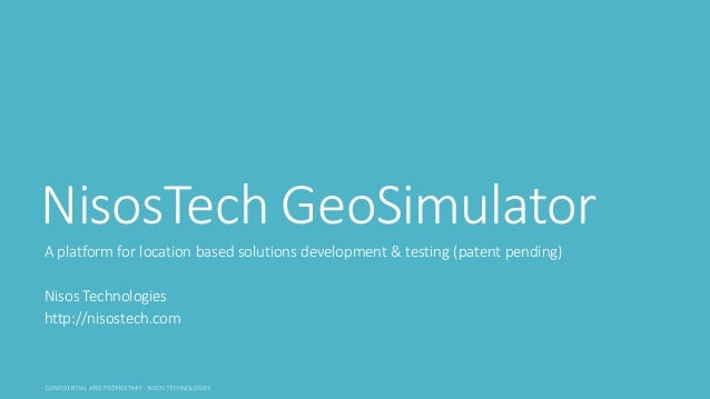 NisosTech GeoSimulator A platform for location based solutions development & testing (patent pending) Nisos Technologies h...