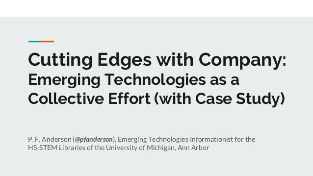 Cutting Edges with Company: Emerging Technologies as a Collective Effort (with Case Study) P. F. Anderson (@pfanderson), E...