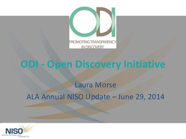 ODI - Open Discovery Initiative Laura Morse ALA Annual NISO Update – June 29, 2014