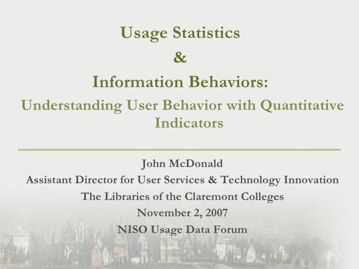 <ul><li>Usage Statistics  </li></ul><ul><li>&  </li></ul><ul><li>Information Behaviors:  </li></ul><ul><li>Understanding U...