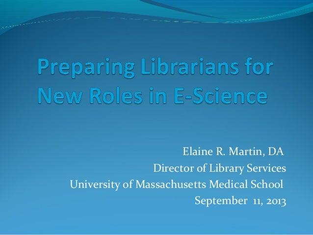 Elaine R. Martin, DA Director of Library Services University of Massachusetts Medical School September 11, 2013