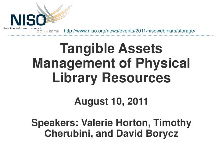 http://www.niso.org/news/events/2011/nisowebinars/storage/   Tangible AssetsManagement of Physical  Library Resources     ...