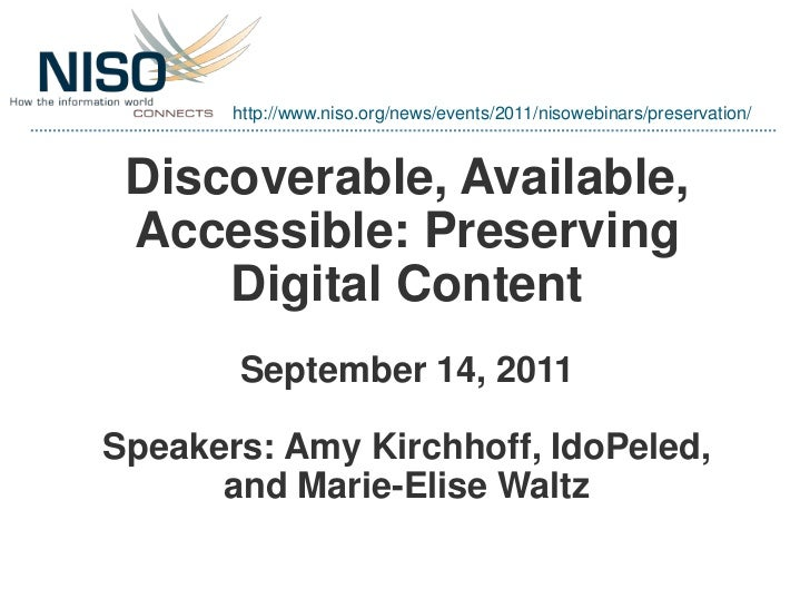 http://www.niso.org/news/events/2011/nisowebinars/preservation/ Discoverable, Available, Accessible: Preserving     Digita...