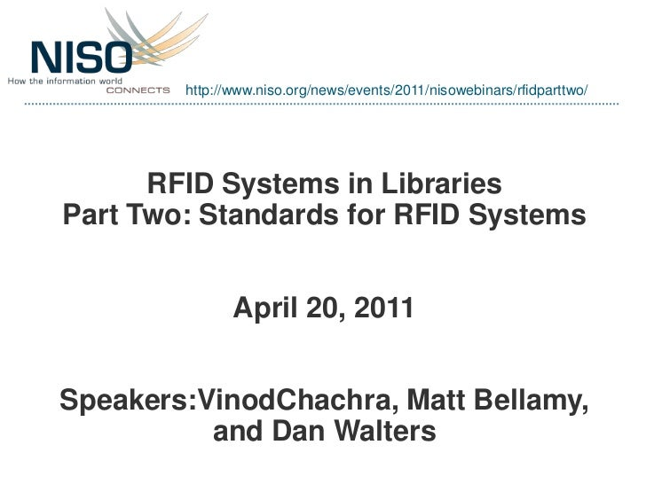 http://www.niso.org/news/events/2011/nisowebinars/rfidparttwo/      RFID Systems in LibrariesPart Two: Standards for RFID ...