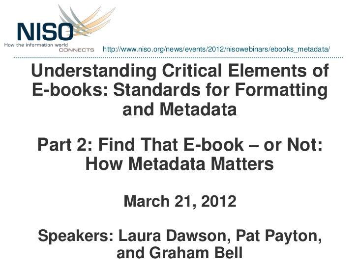 http://www.niso.org/news/events/2012/nisowebinars/ebooks_metadata/Understanding Critical Elements ofE-books: Standards for...