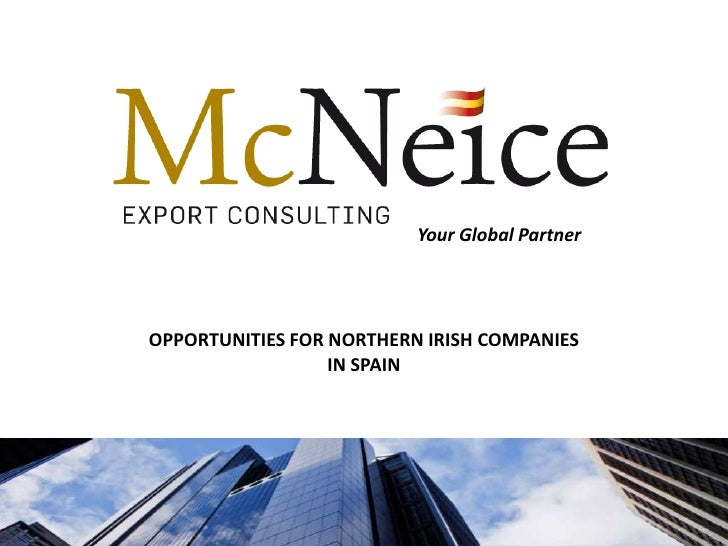 Your Global PartnerOPPORTUNITIES FOR NORTHERN IRISH COMPANIES                  IN SPAIN