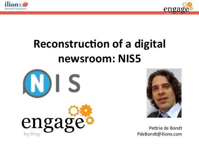 Reconstruc*on  of  a  digital   newsroom:  NIS5   Pe#rie  de  Bondt   PdeBondt@ilionx.com
