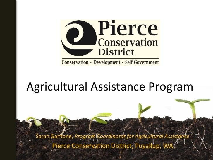 Agricultural Assistance Program    Sarah Garitone, Program Coordinator for Agricultural Assistance        Pierce Conservat...