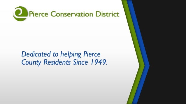 Pierce Conservation District Dedicated to helping Pierce County Residents Since 1949.