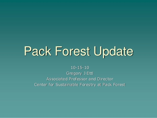 Pack Forest Update 10-15-10 Gregory J Ettl Associated Professor and Director Center for Sustainable Forestry at Pack Forest