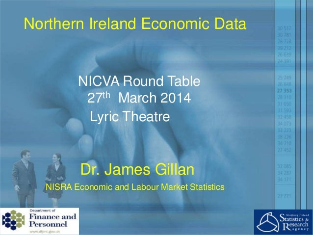 Northern Ireland Economic and Labour Market Statistics NICVA Round Table 27th March 2014 Dr. James Gillan Northern Ireland...