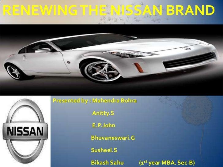 RENEWING THE NISSAN BRAND `     Presented by : Mahendra Bohra                  Anitty.S                  E.P.John         ...