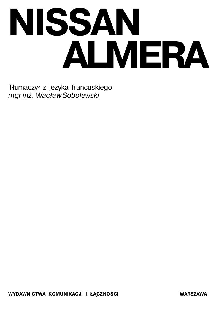 NISSAN    ALMERA Tłumaczył z języka francuskiego mgr inż. Wacław Sobolewski     WYDAWNICTWA KOMUNIKACJI I ŁĄCZNOŚCI   WARS...
