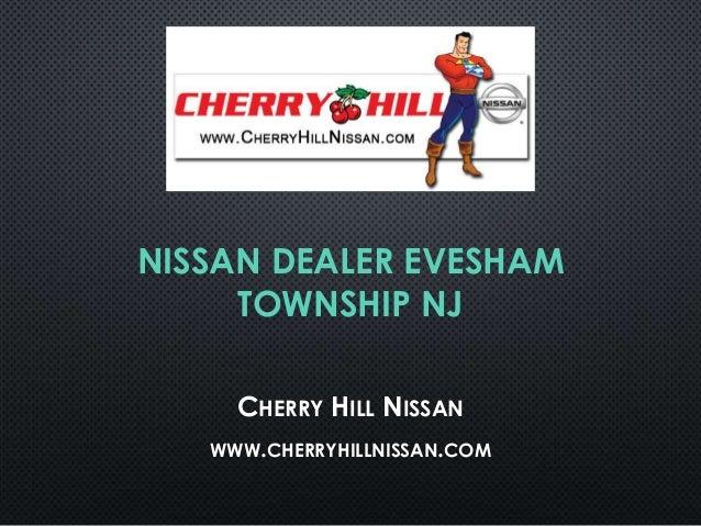 NISSAN DEALER EVESHAM TOWNSHIP NJ CHERRY HILL NISSAN WWW.CHERRYHILLNISSAN.COM