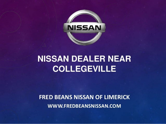 NISSAN DEALER NEAR COLLEGEVILLE FRED BEANS NISSAN OF LIMERICK WWW.FREDBEANSNISSAN.COM