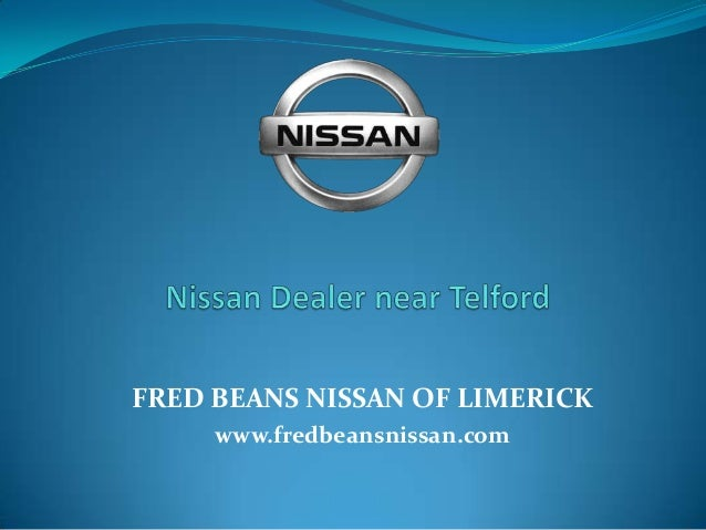 FRED BEANS NISSAN OF LIMERICK Www.fredbeansnissan.com ...