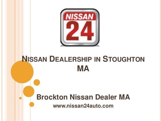 NISSAN DEALERSHIP IN STOUGHTON MA Brockton Nissan Dealer MA www.nissan24auto.com