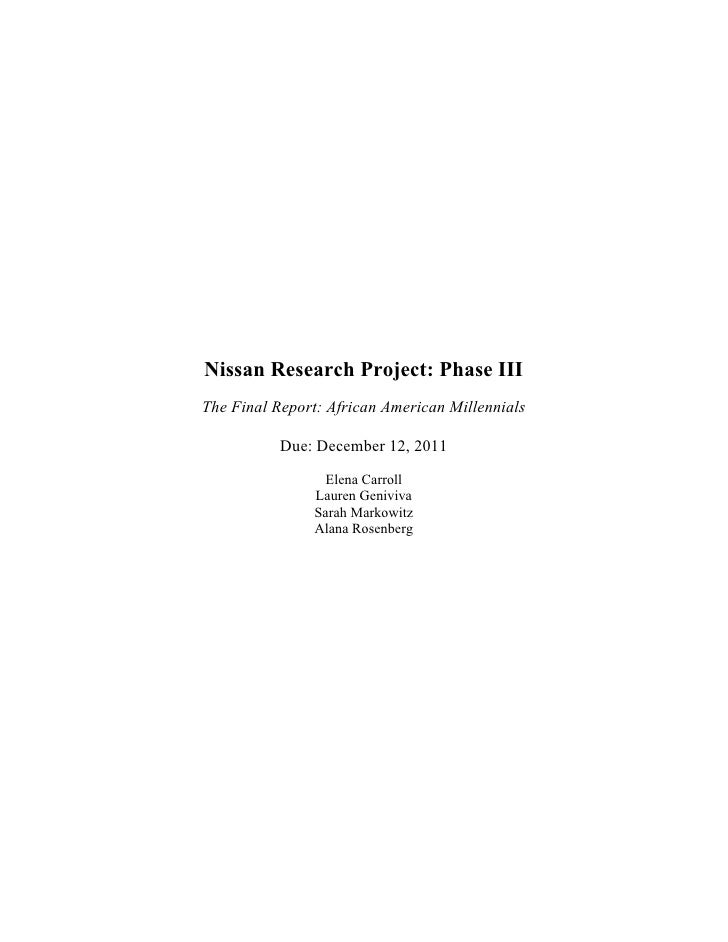Nissan Research Project: Phase IIIThe Final Report: African American Millennials           Due: December 12, 2011         ...