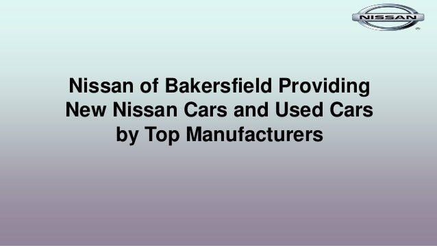 Nissan of Bakersfield Providing New Nissan Cars and Used Cars by Top Manufacturers